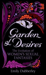 Garden of Desires Female Women Fantasies Fantasise by Emily Dubberley